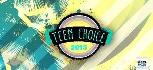 2013 teen choice awards adayları teenmgzn